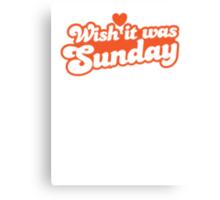 Wish it was Sunday! Canvas Print