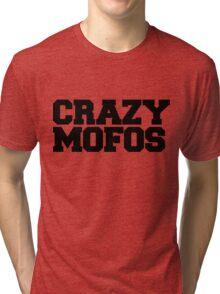 Crazy Mofos Tri-blend T-Shirt