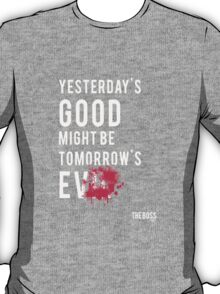 Yesterday's Good Might be Tomorrow's Evil T-Shirt