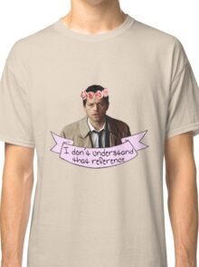 Castiel doesn't understand your reference Classic T-Shirt
