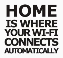 Home is where your wi-fi connects automatically (Black text) Shirt/Sticker by FOEMerch
