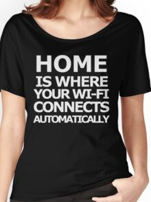Home is where your wi-fi connects automatically (White text) Women's Relaxed Fit T-Shirt