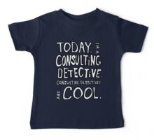 Today, I'm a consulting detective. Baby Tee