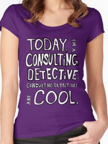 Today, I'm a consulting detective. Women's Fitted Scoop T-Shirt