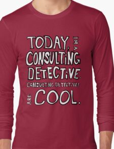 Today, I'm a consulting detective. Long Sleeve T-Shirt