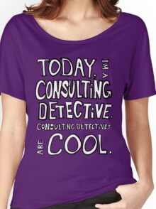 Today, I'm a consulting detective. Women's Relaxed Fit T-Shirt