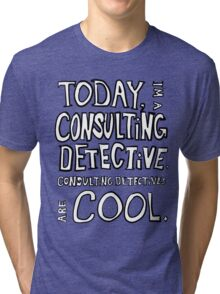 Today, I'm a consulting detective. Tri-blend T-Shirt