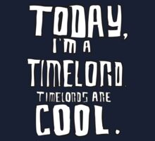 Today, I'm a timelord. Kids Tee