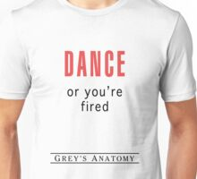 DANCE or you're fired Unisex T-Shirt