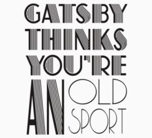 Gatsby Thinks You're An Old Sport by maitanebau