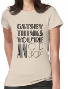 Gatsby Thinks You're An Old Sport T-Shirt