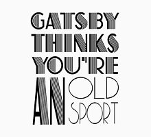 Gatsby Thinks You're An Old Sport Unisex T-Shirt