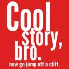 Cool Story, Bro - White Design by coldlemonade