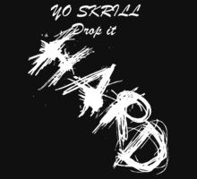 YO SKRILL DROP IT HARD (WHITE) by boobum