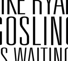 Run like Ryan Gosling is waiting at the Finish Line Sticker