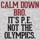 Calm down bro, it's P.E. not the Olympics by RexLambo
