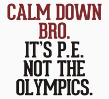 Calm down bro, it's P.E. not the Olympics Kids Clothes