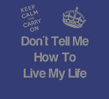 Don't tell me how to live my life Unisex T-Shirt