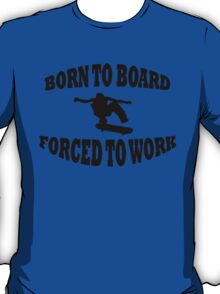 BORN TO BOARD FORCED TO WORK T-Shirt
