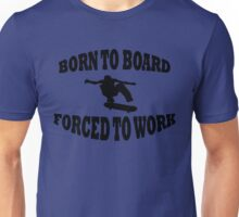 BORN TO BOARD FORCED TO WORK Unisex T-Shirt