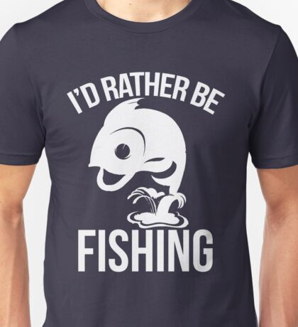 I'd rather be fishing  Unisex T-Shirt