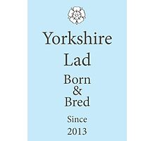 Yorkshire Lad - Since 2013 Photographic Print