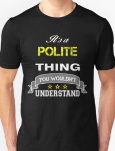 POLITE It's thing you wouldn't understand !! - T Shirt, Hoodie, Hoodies, Year, Birthday  T-Shirt