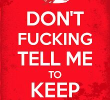 Don't F***ing Tell Me to KEEP CALM by WitchDesign