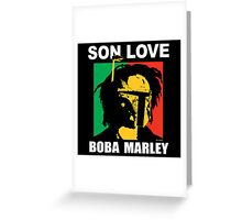 Boba Marley-Son Love Greeting Card