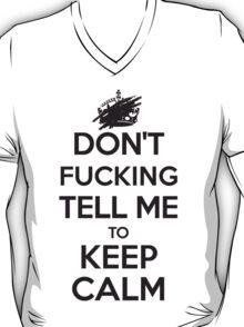 Don't F***ing Tell Me to KEEP CALM - Black T-Shirt