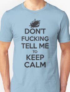 Don't F***ing Tell Me to KEEP CALM - Black T-Shirt