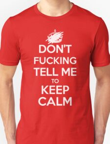 Don't F***ing Tell Me to KEEP CALM - White T-Shirt