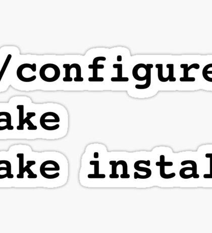 ./configure make make install for sysadmins and Linux users Sticker