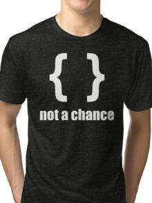 Braces not a chance - Humorous Design for Python Programmers White Font Tri-blend T-Shirt