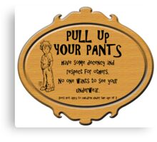 Pull Up Your Pants Canvas Print
