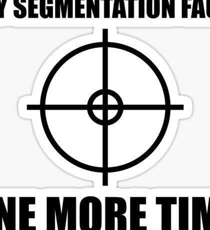 Say Segmentation Fault One More Time - Programmer Humor Black Font Sticker