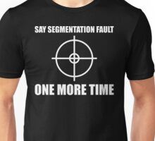 Say Segmentation Fault One More Time - Funny Black Programmer Shirt Unisex T-Shirt