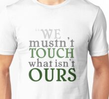 """""""We mustn't touch what isn't ours"""" Unisex T-Shirt"""