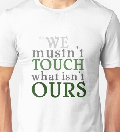 """We mustn't touch what isn't ours"" Unisex T-Shirt"