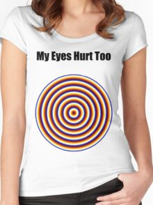 """ My Eyes Hurt Too "" Funny Shirt Women's Fitted Scoop T-Shirt"