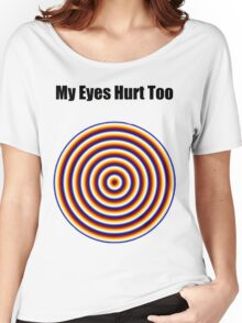 """ My Eyes Hurt Too "" Funny Shirt Women's Relaxed Fit T-Shirt"