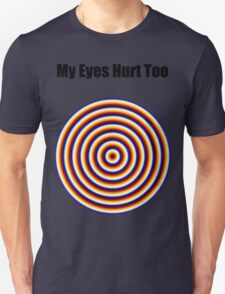 """ My Eyes Hurt Too "" Funny Shirt Unisex T-Shirt"