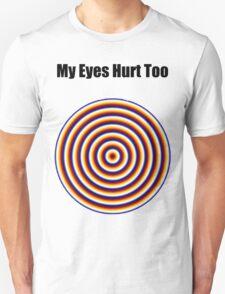""""""" My Eyes Hurt Too """" Funny Shirt T-Shirt"""