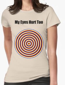 """"""" My Eyes Hurt Too """" Funny Shirt Womens Fitted T-Shirt"""