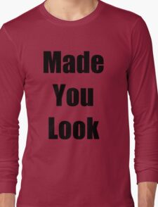 """"""" Made You Look """" Funny Shirt in Black Font Long Sleeve T-Shirt"""