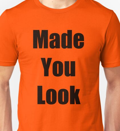 """ Made You Look "" Funny Shirt in Black Font Unisex T-Shirt"