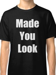 """ Made You Look "" Funny Shirt in White Font Classic T-Shirt"