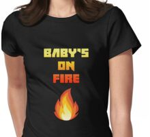 Baby's On Fire Womens Fitted T-Shirt