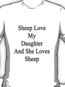 Sheep Love My Daughter And She Loves Sheep  T-Shirt