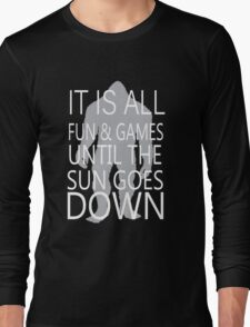 It's All Fun And Games Till The Sun Goes Down Long Sleeve T-Shirt